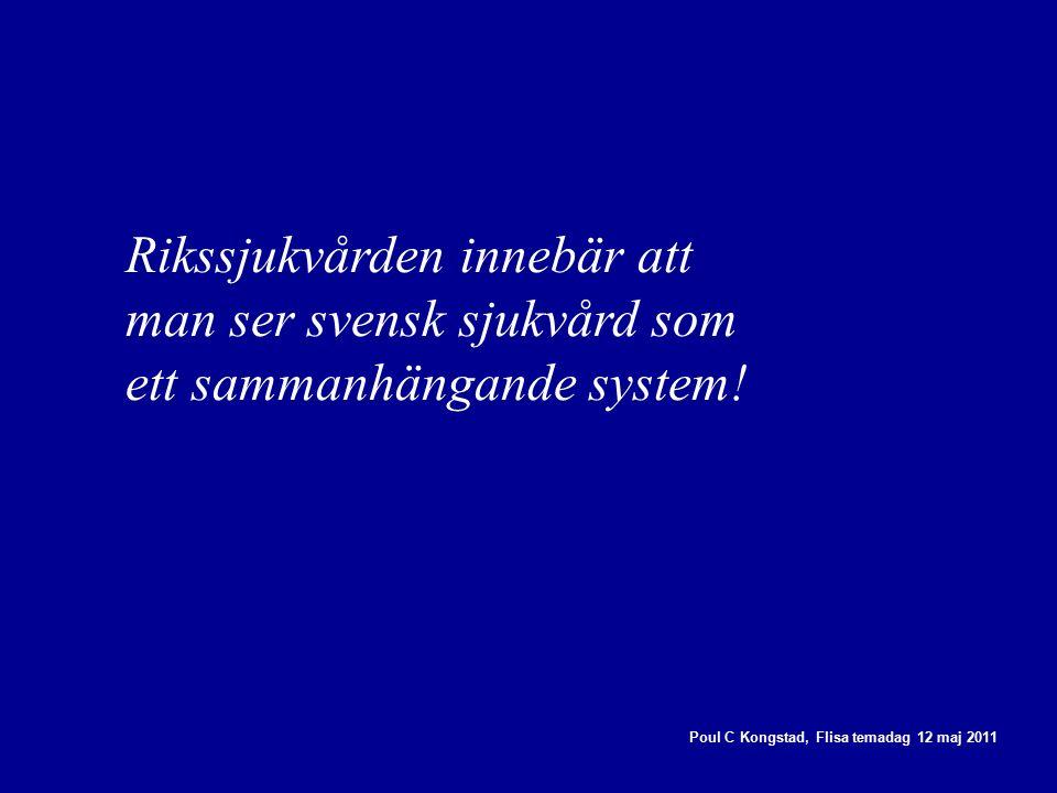 Poul C Kongstad, Flisa temadag 12 maj 2011 Rikssjukvården innebär att man ser svensk sjukvård som ett sammanhängande system!