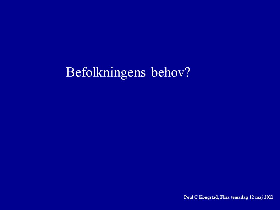 Befolkningens behov? Poul C Kongstad, Flisa temadag 12 maj 2011