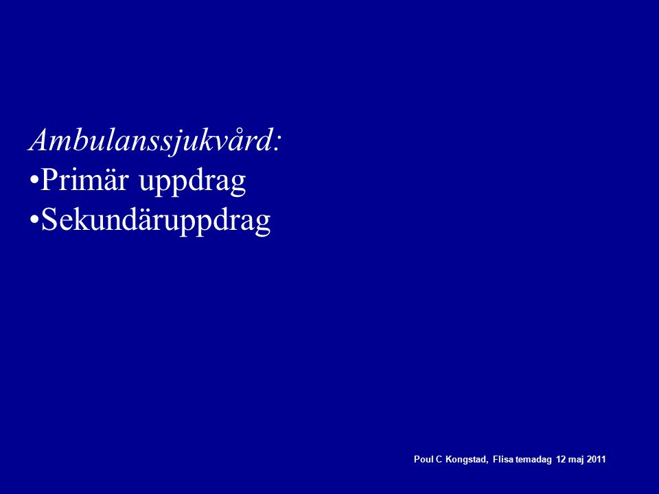 Poul C Kongstad, Flisa temadag 12 maj 2011 Ambulanssjukvård: Primär uppdrag Sekundäruppdrag