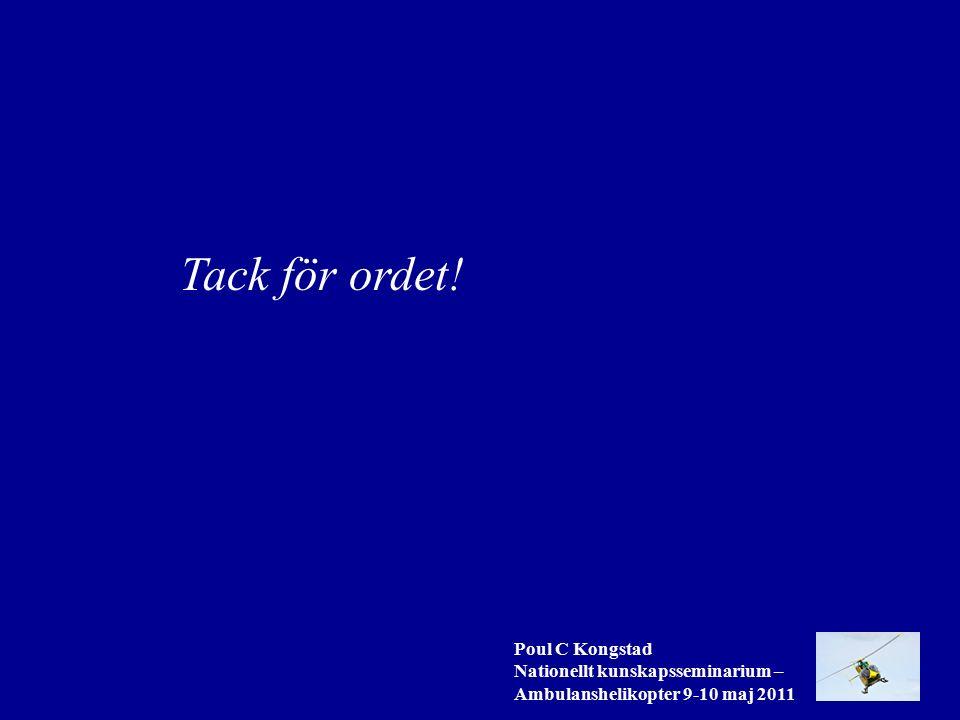Poul C Kongstad Nationellt kunskapsseminarium – Ambulanshelikopter 9-10 maj 2011 Tack för ordet!