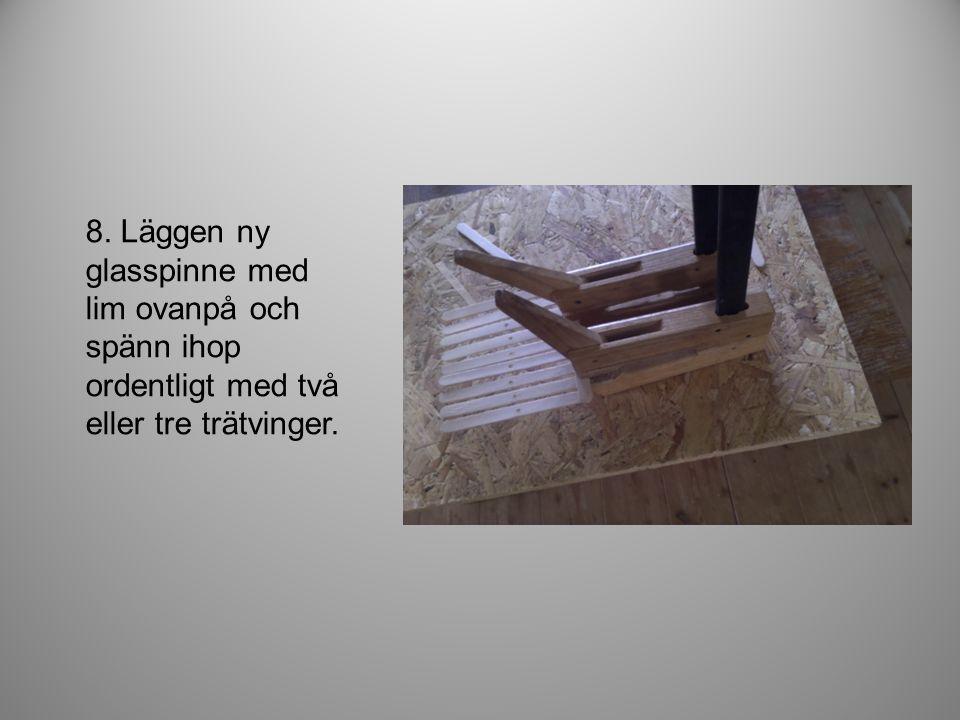 8. Läggen ny glasspinne med lim ovanpå och spänn ihop ordentligt med två eller tre trätvinger.