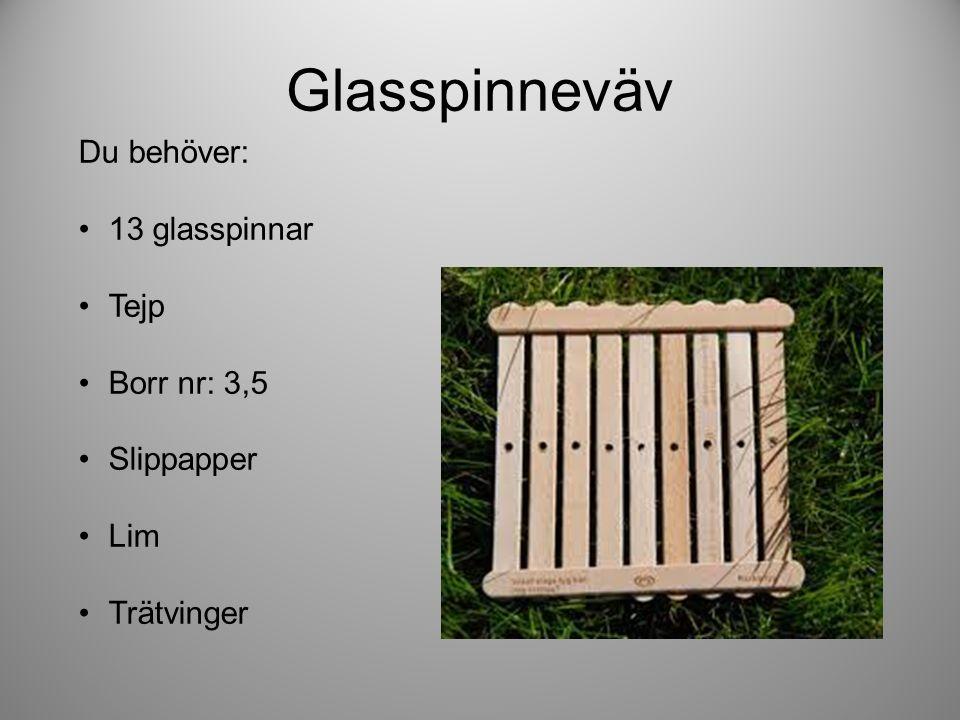 Glasspinneväv Du behöver: 13 glasspinnar Tejp Borr nr: 3,5 Slippapper Lim Trätvinger