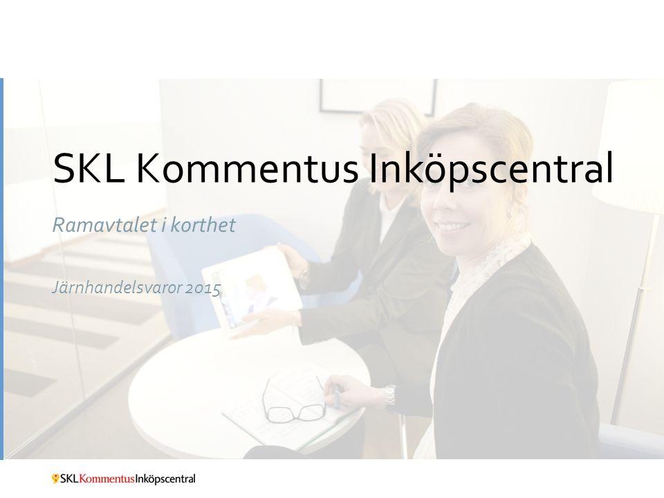 SKL Kommentus Inköpscentral Ramavtalet i korthet Järnhandelsvaror 2015