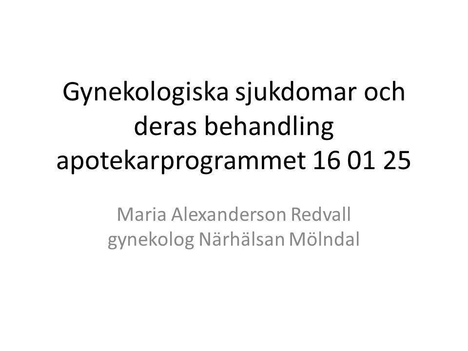 Gynekologiska sjukdomar och deras behandling apotekarprogrammet 16 01 25 Maria Alexanderson Redvall gynekolog Närhälsan Mölndal