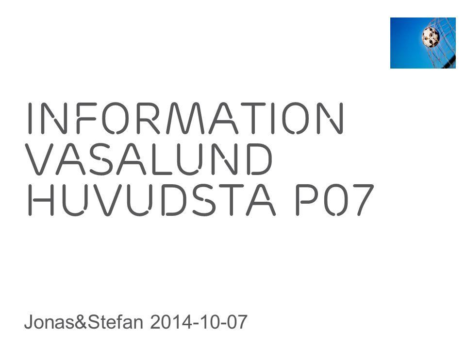 Slide title 70 pt CAPITALS Slide subtitle minimum 30 pt Information Vasalund huvudsta p07 Jonas&Stefan 2014-10-07