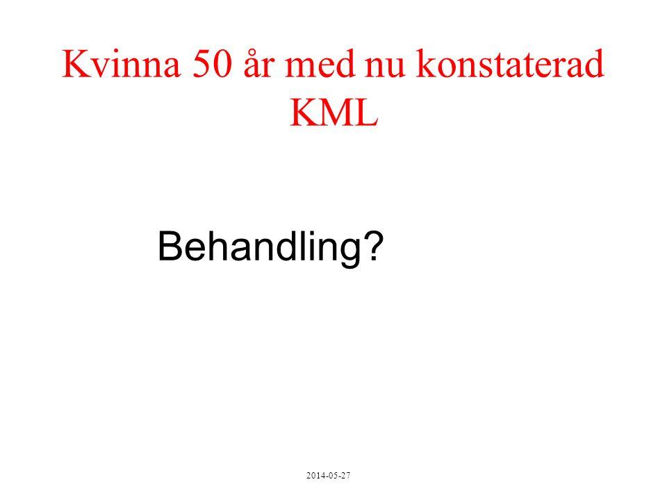 2014-05-27 Kvinna 50 år med nu konstaterad KML Behandling?
