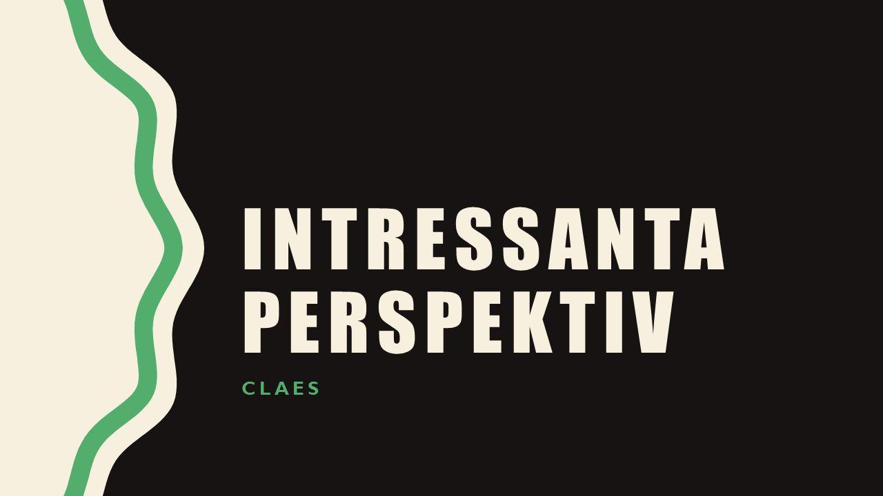 INTRESSANTA PERSPEKTIV CLAES
