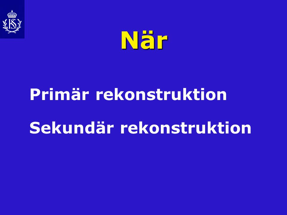När Primär rekonstruktion Sekundär rekonstruktion