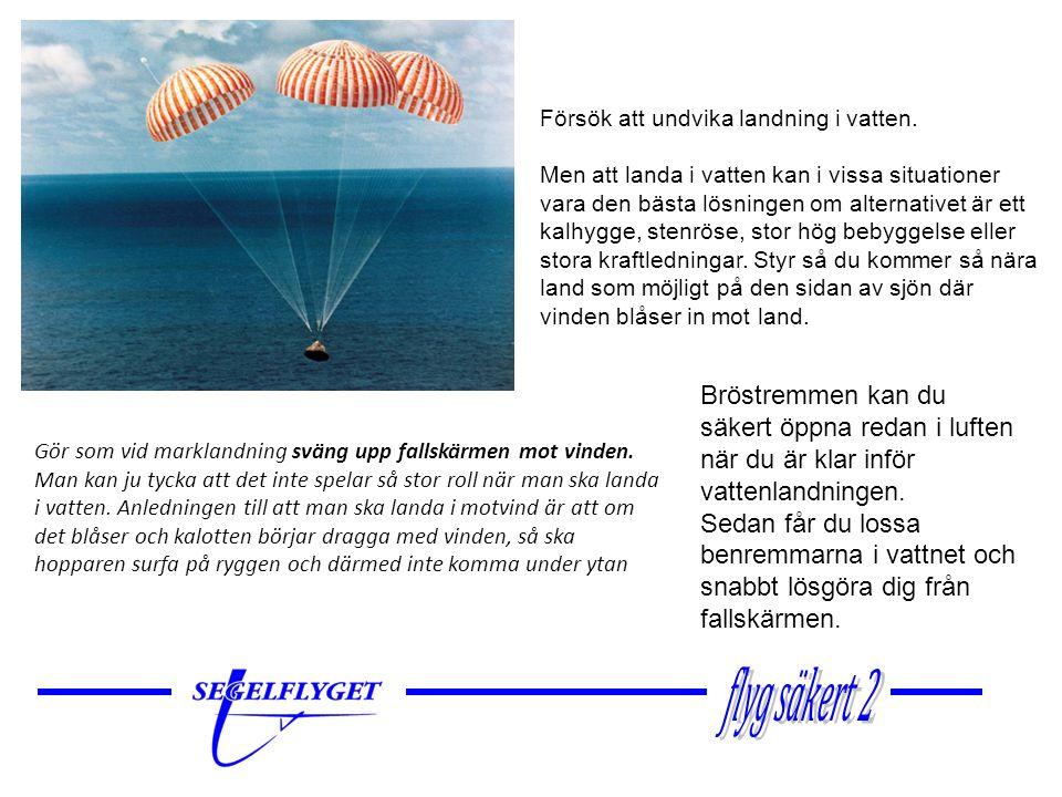 Försök att undvika landning i vatten.
