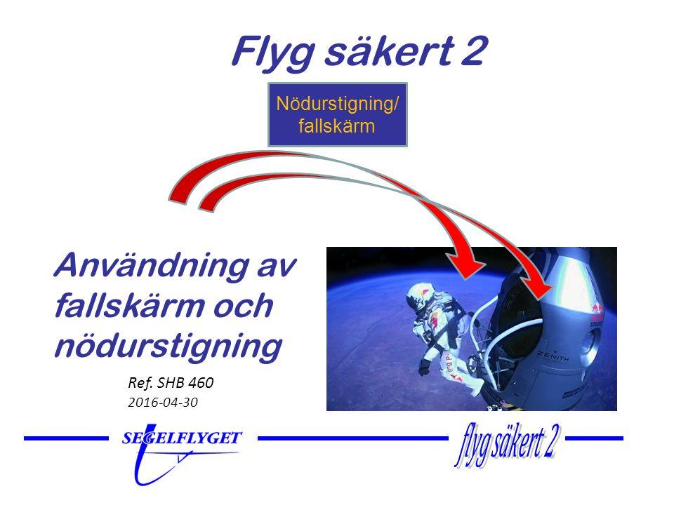 Segelflygare använder alltid fallskärm vid segelflygning.