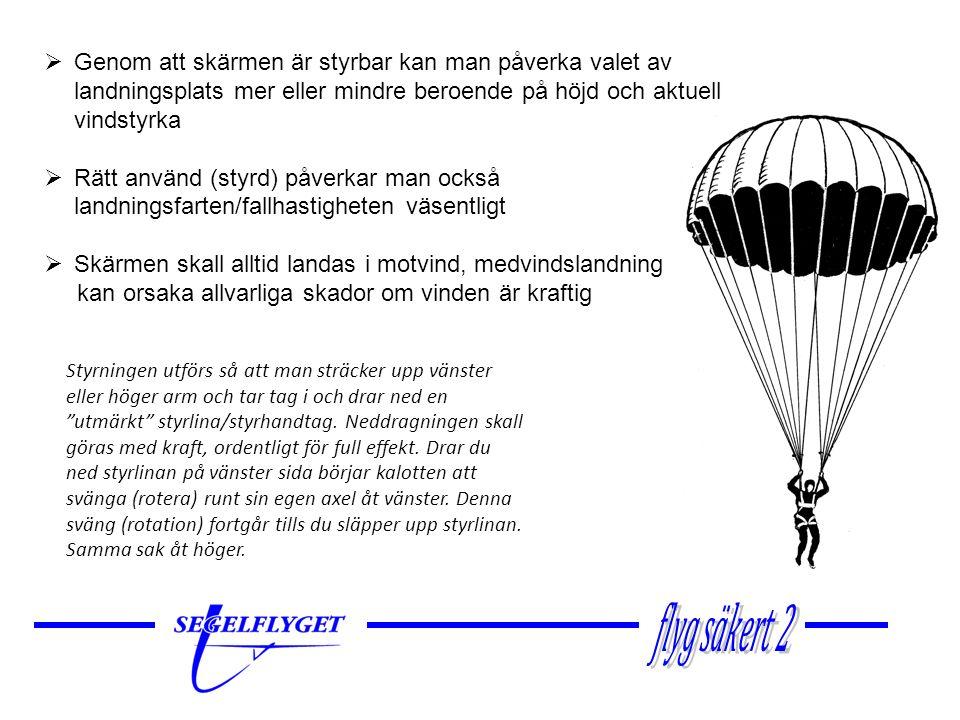 Specifikationer Lägsta användarhöjd150 m Pilotviktermin 50 kg - max 100 kg Stabilitet (pendling vid svängar)+/- 5 grader Höjdförlust i öppningsfasen80-150 m Sväng/rotationshastighet 360 grader/10 sek Egendrivning framåt 4 m/sek – 11 km/t Sjunkhastighet ber.