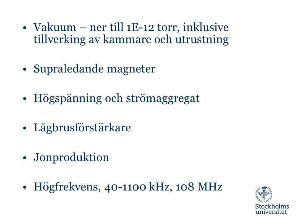 Vakuum – ner till 1E-12 torr, inklusive tillverking av kammare och utrustning Supraledande magneter Högspänning och strömaggregat Lågbrusförstärkare Jonproduktion Högfrekvens, 40-1100 kHz, 108 MHz