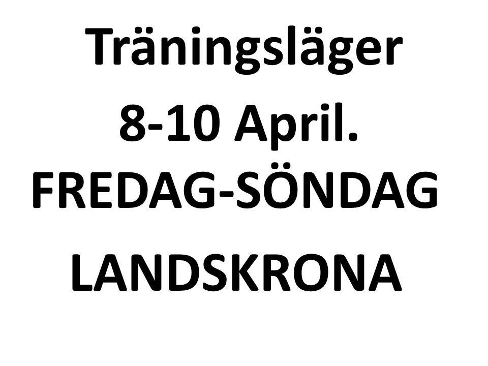 Träningsläger 8-10 April. FREDAG-SÖNDAG LANDSKRONA