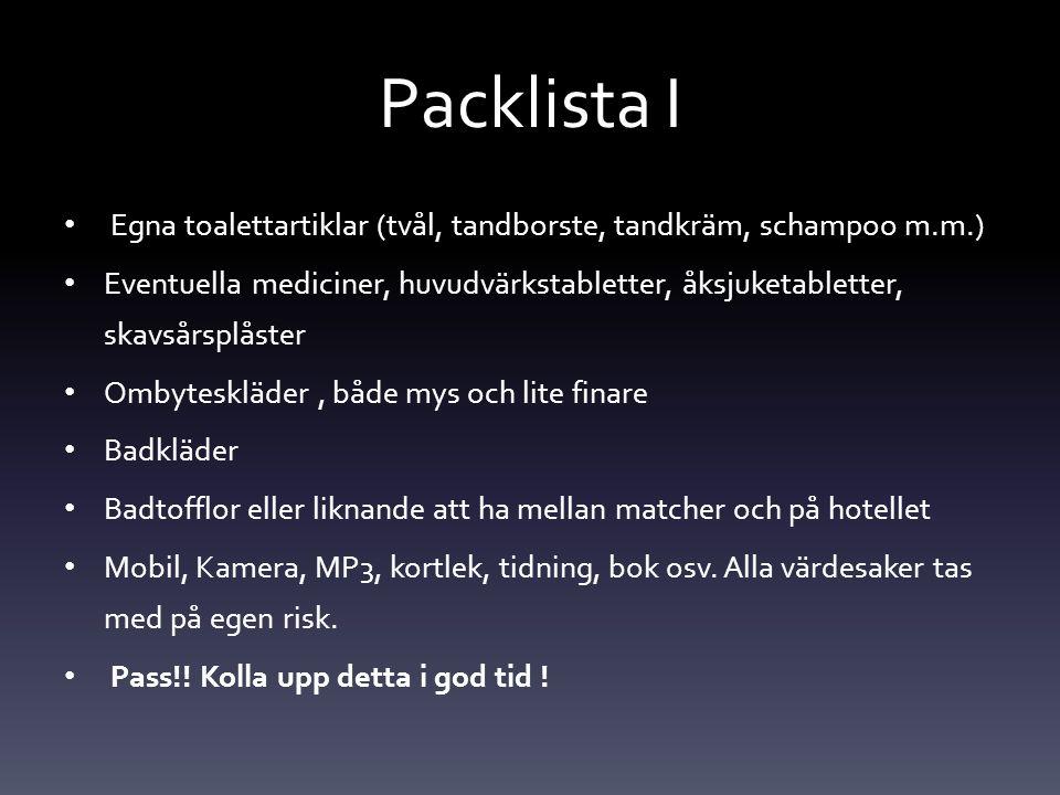 Packlista I Egna toalettartiklar (tvål, tandborste, tandkräm, schampoo m.m.) Eventuella mediciner, huvudvärkstabletter, åksjuketabletter, skavsårsplås