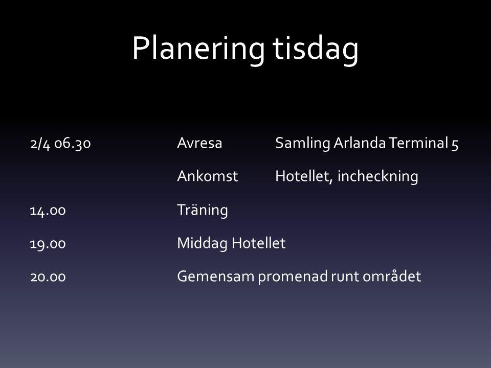 Planering tisdag 2/4 06.30 AvresaSamling Arlanda Terminal 5 Ankomst Hotellet, incheckning 14.00Träning 19.00 Middag Hotellet 20.00Gemensam promenad runt området