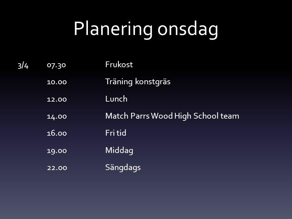 Planering onsdag 3/4 07.30 Frukost 10.00Träning konstgräs 12.00Lunch 14.00Match Parrs Wood High School team 16.00Fri tid 19.00Middag 22.00Sängdags