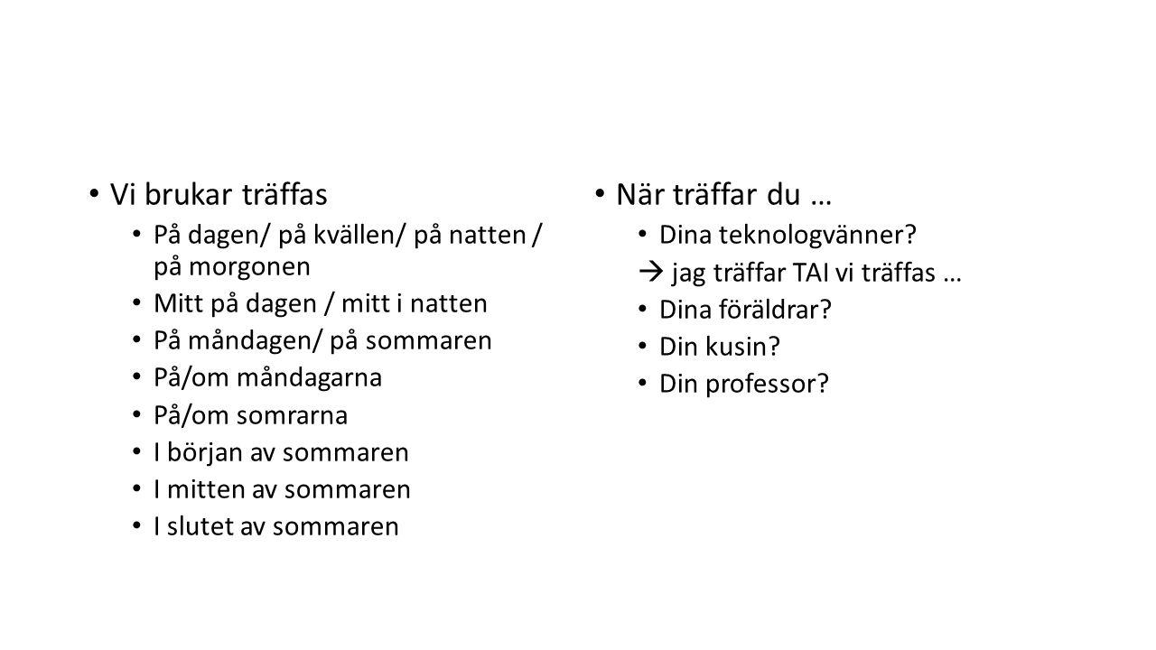 Kuinka kauan.Jag har läst svenska (i) fem år Jag har studerat vid Aalto (i) tre år Missä ajassa.