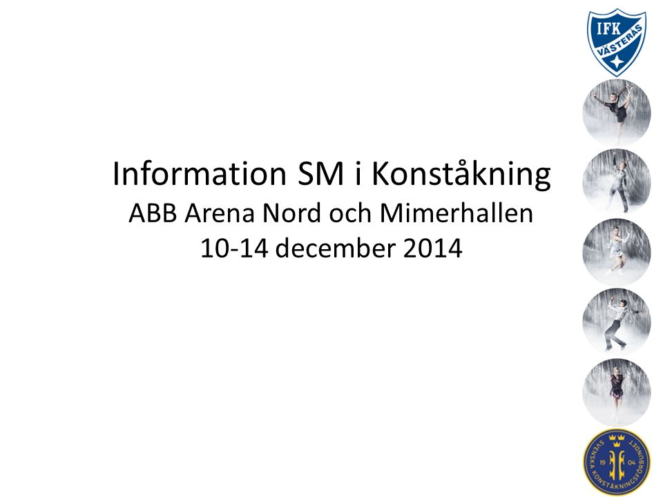 ABB Arena Nord ABB Arena Nord och Mimerhallen är bokad för konståknings- SM under perioden 9 dec 18:00 – 14 dec 17:00.