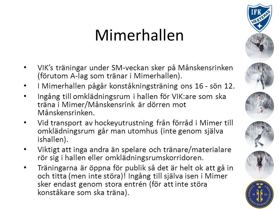 Mimerhallen VIK's träningar under SM-veckan sker på Månskensrinken (förutom A-lag som tränar i Mimerhallen). I Mimerhallen pågår konståkningsträning o