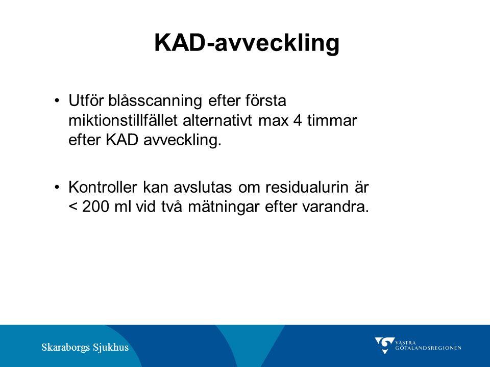 Skaraborgs Sjukhus KAD-avveckling Utför blåsscanning efter första miktionstillfället alternativt max 4 timmar efter KAD avveckling. Kontroller kan avs
