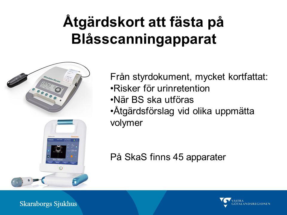 Skaraborgs Sjukhus Åtgärdskort att fästa på Blåsscanningapparat Från styrdokument, mycket kortfattat: Risker för urinretention När BS ska utföras Åtgä