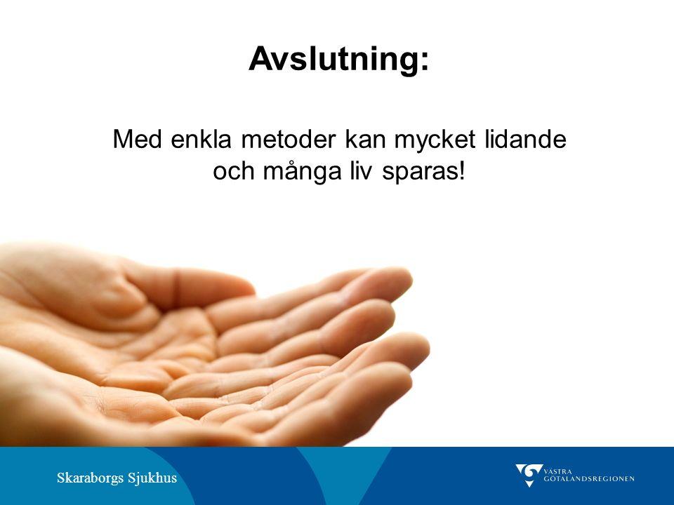 Skaraborgs Sjukhus Avslutning: Med enkla metoder kan mycket lidande och många liv sparas!