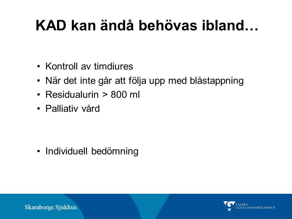 Skaraborgs Sjukhus KAD kan ändå behövas ibland… Kontroll av timdiures När det inte går att följa upp med blåstappning Residualurin > 800 ml Palliativ