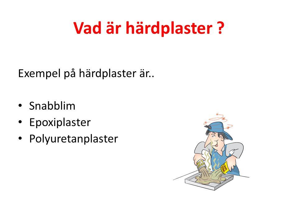Vad är härdplaster Exempel på härdplaster är.. Snabblim Epoxiplaster Polyuretanplaster