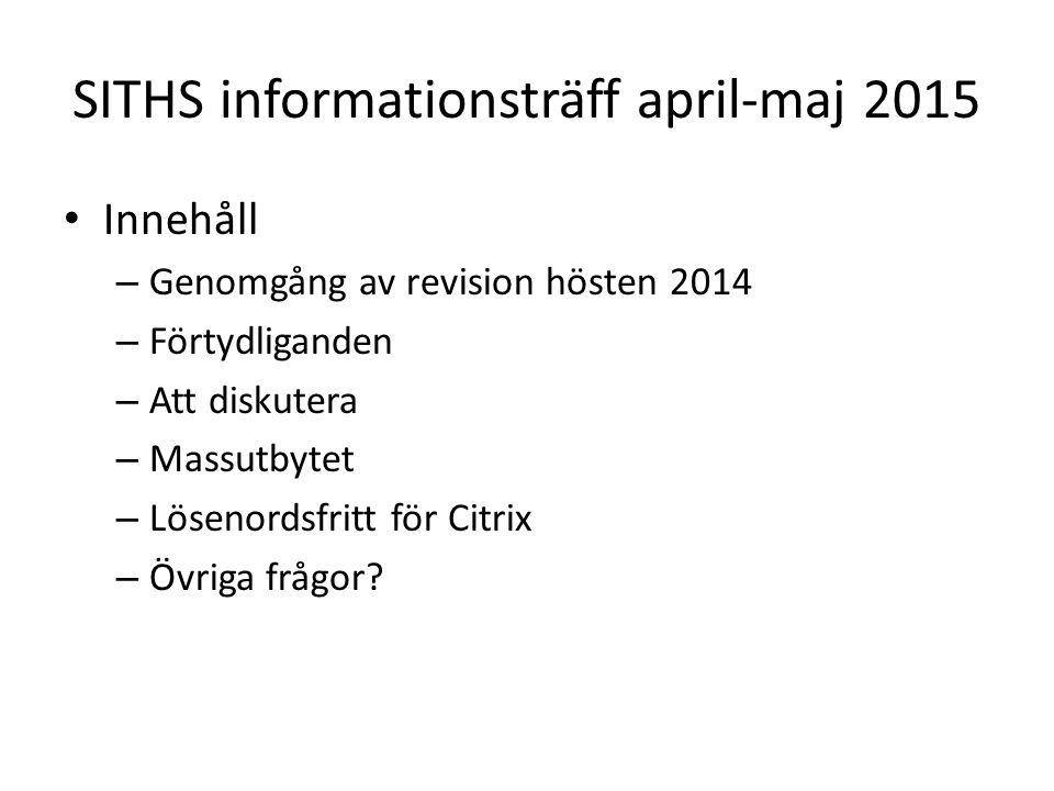 SITHS informationsträff april-maj 2015 Innehåll – Genomgång av revision hösten 2014 – Förtydliganden – Att diskutera – Massutbytet – Lösenordsfritt för Citrix – Övriga frågor