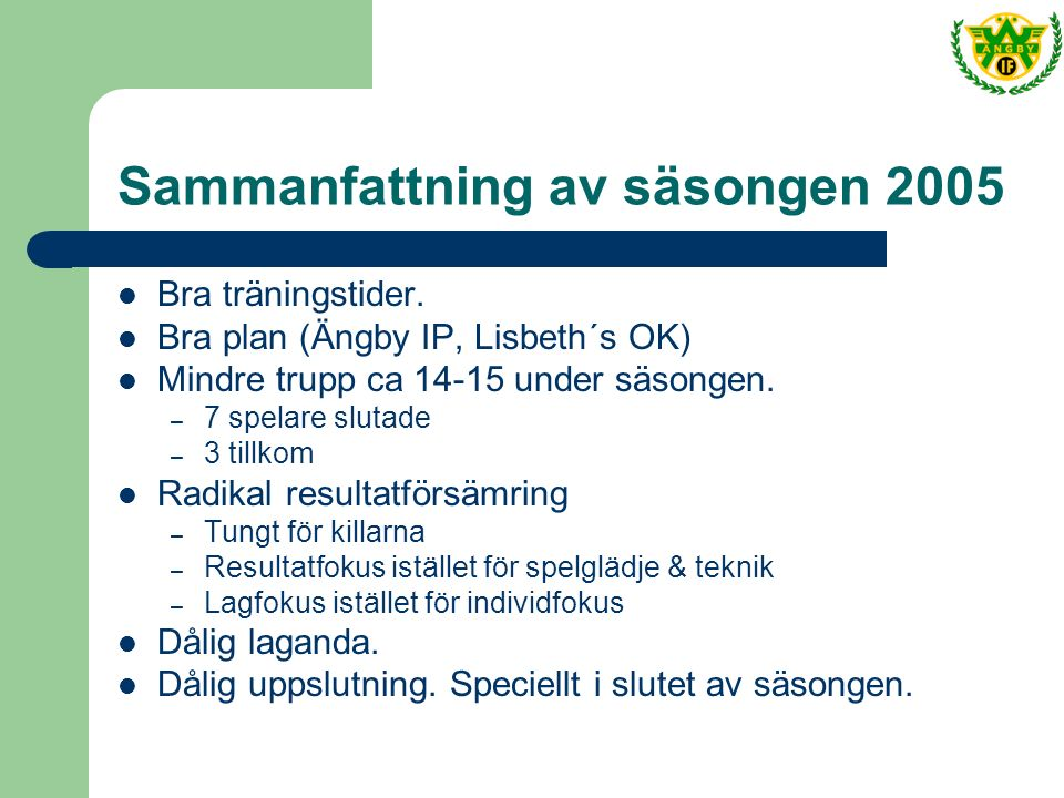 Sammanfattning av säsongen 2005 Bra träningstider.