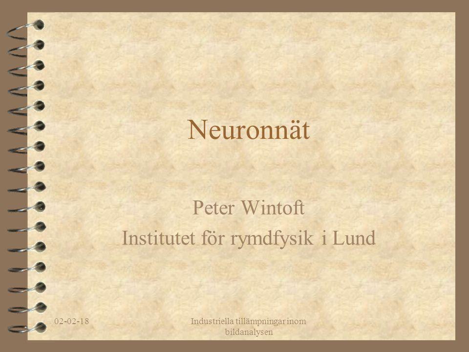 02-02-18Industriella tillämpningar inom bildanalysen Neuronnät Peter Wintoft Institutet för rymdfysik i Lund