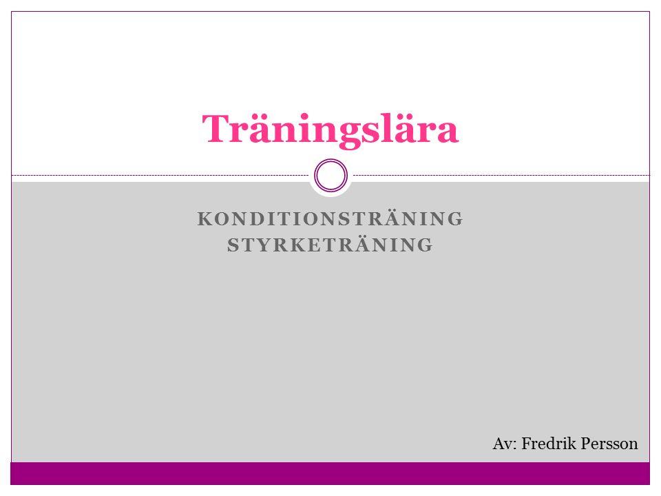 KONDITIONSTRÄNING STYRKETRÄNING Träningslära Av: Fredrik Persson