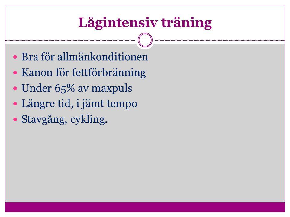 Lågintensiv träning Bra för allmänkonditionen Kanon för fettförbränning Under 65% av maxpuls Längre tid, i jämt tempo Stavgång, cykling.