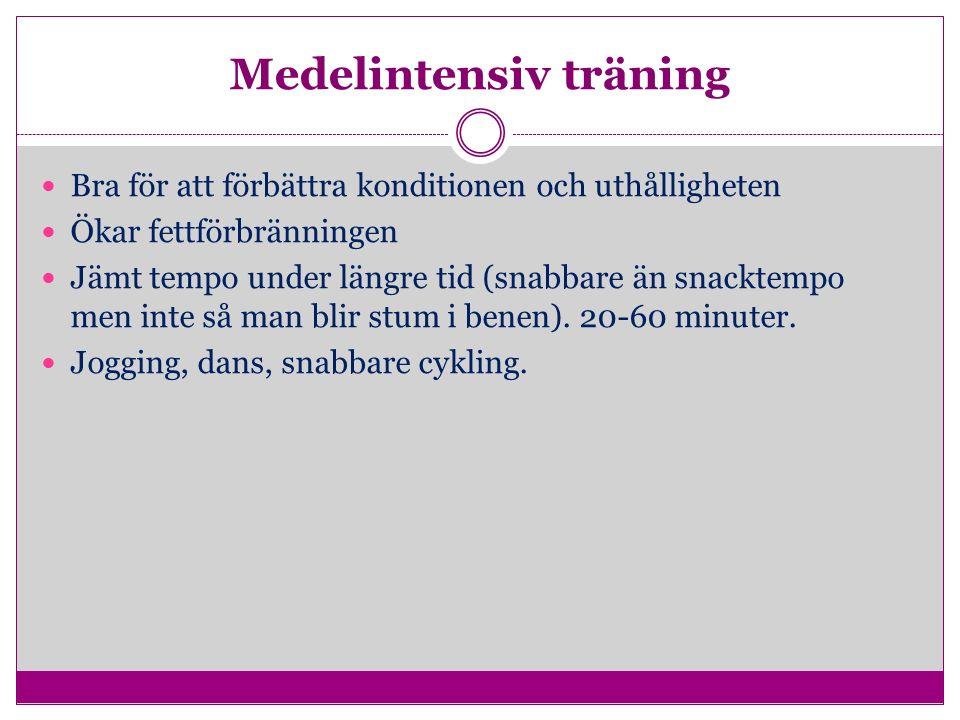 Medelintensiv träning Bra för att förbättra konditionen och uthålligheten Ökar fettförbränningen Jämt tempo under längre tid (snabbare än snacktempo men inte så man blir stum i benen).