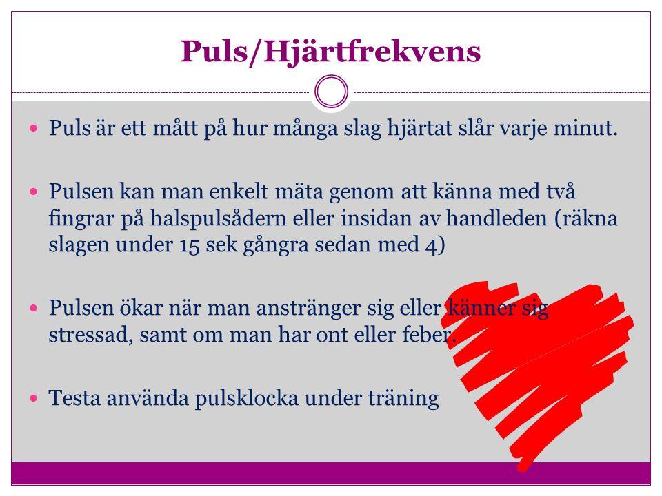 Puls/Hjärtfrekvens Puls är ett mått på hur många slag hjärtat slår varje minut.