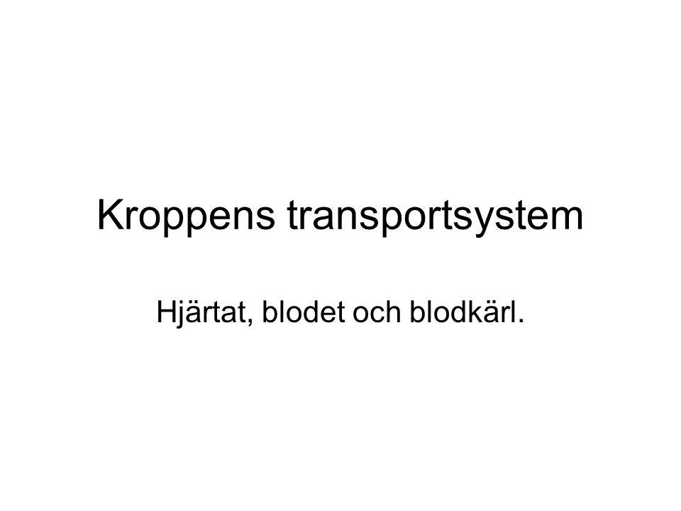 Kroppens transportsystem Hjärtat, blodet och blodkärl.