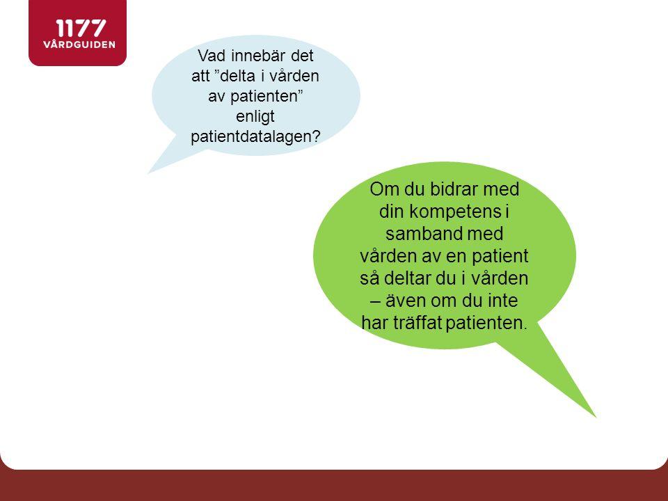 """Vad innebär det att """"delta i vården av patienten"""" enligt patientdatalagen? Om du bidrar med din kompetens i samband med vården av en patient så deltar"""