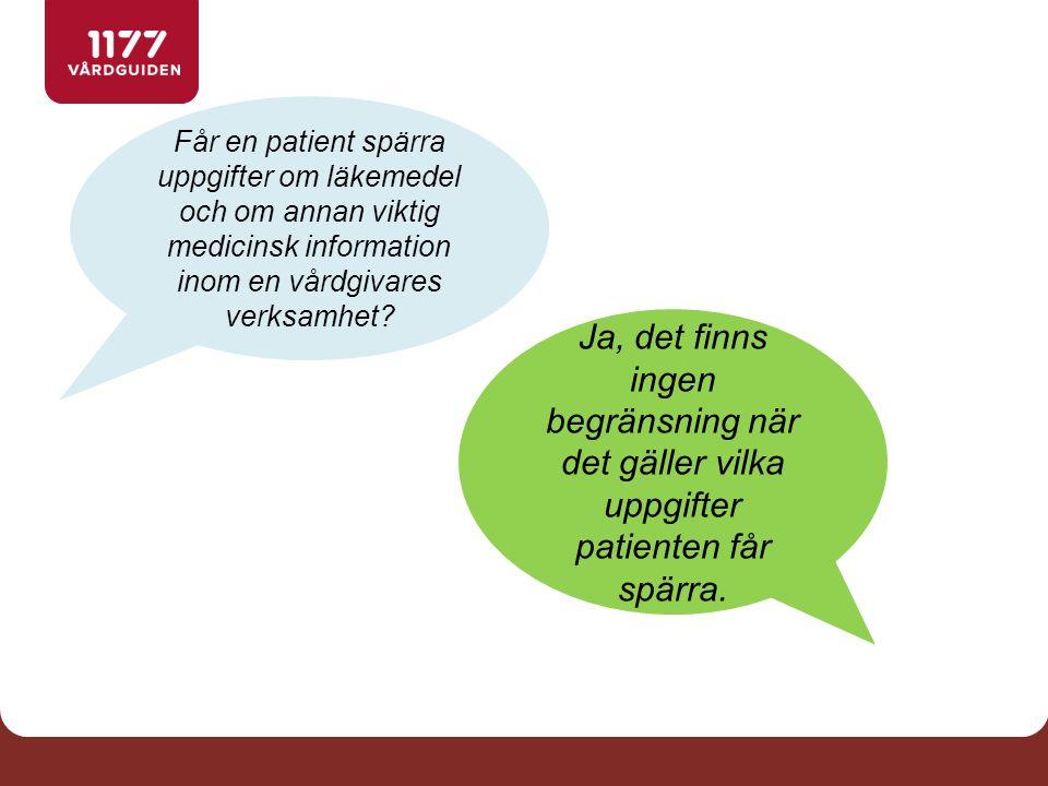 Får en patient spärra uppgifter om läkemedel och om annan viktig medicinsk information inom en vårdgivares verksamhet? Ja, det finns ingen begränsning