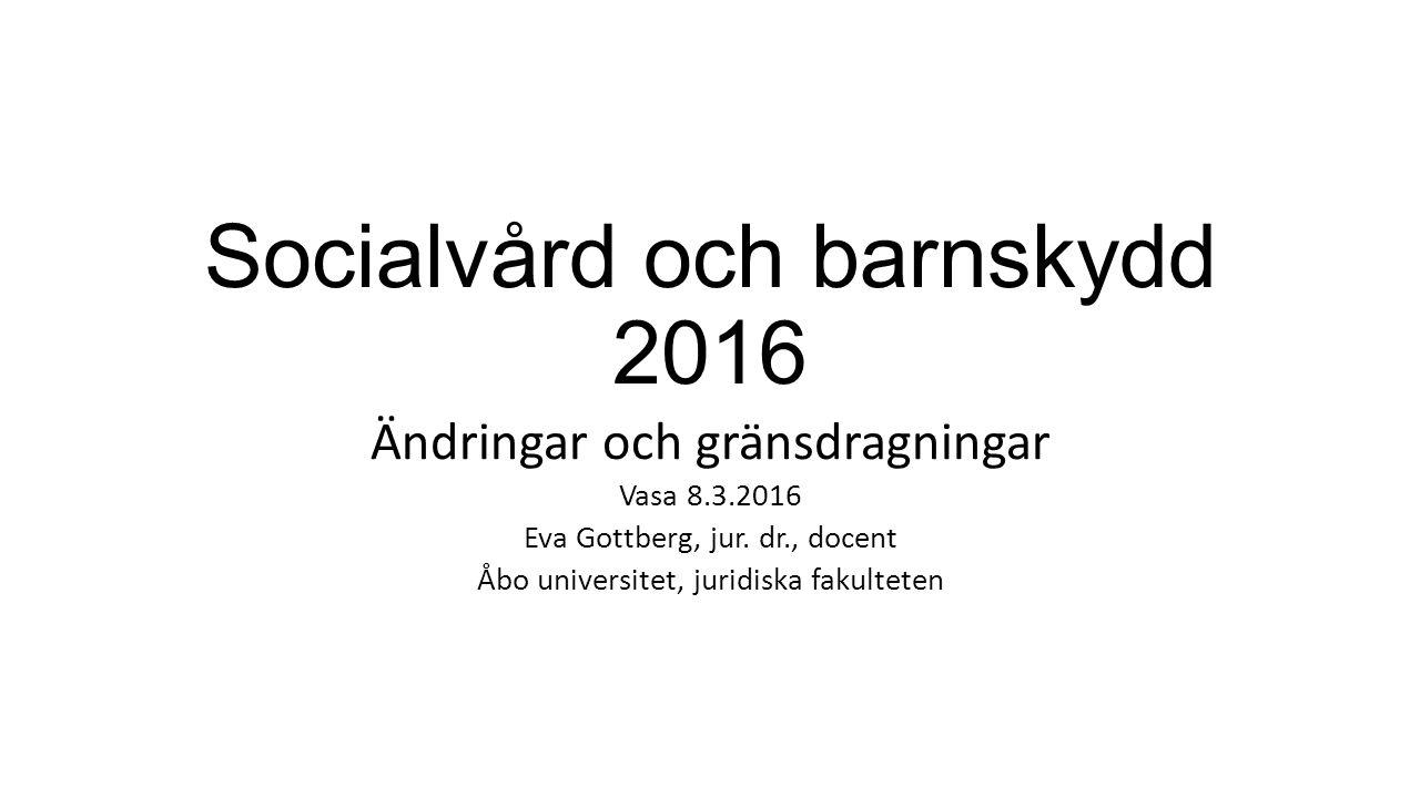 Socialvård och barnskydd 2016 Ändringar och gränsdragningar Vasa 8.3.2016 Eva Gottberg, jur.
