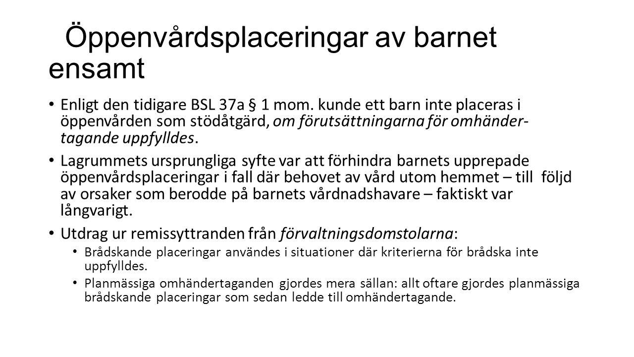 Öppenvårdsplaceringar av barnet ensamt Enligt den tidigare BSL 37a § 1 mom.