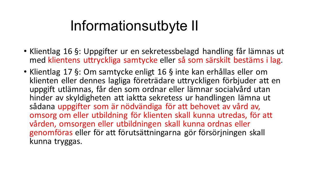 Informationsutbyte II Klientlag 16 §: Uppgifter ur en sekretessbelagd handling får lämnas ut med klientens uttryckliga samtycke eller så som särskilt bestäms i lag.