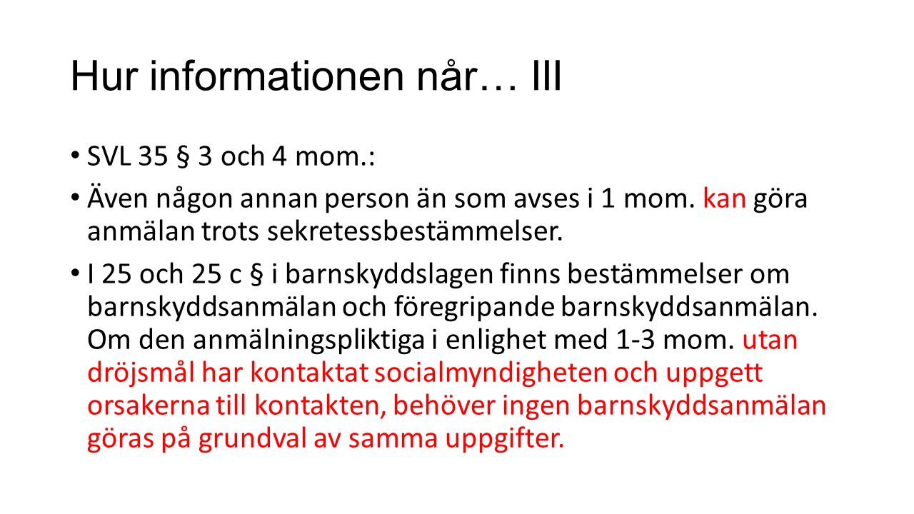 Hur informationen når… III SVL 35 § 3 och 4 mom.: Även någon annan person än som avses i 1 mom.