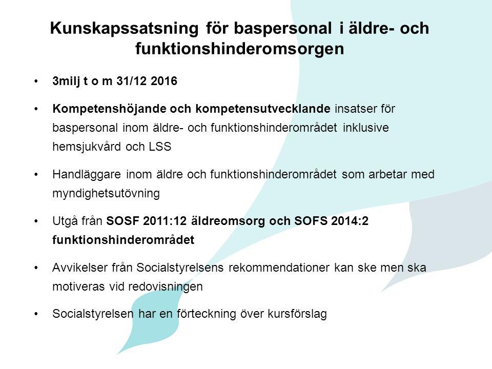 Kunskapssatsning för baspersonal i äldre- och funktionshinderomsorgen 3milj t o m 31/12 2016 Kompetenshöjande och kompetensutvecklande insatser för ba