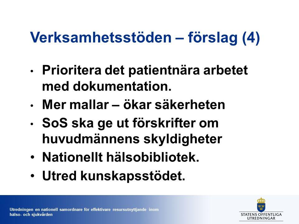 Utredningen en nationell samordnare för effektivare resursutnyttjande inom hälso- och sjukvården Verksamhetsstöden – förslag (4) Prioritera det patientnära arbetet med dokumentation.