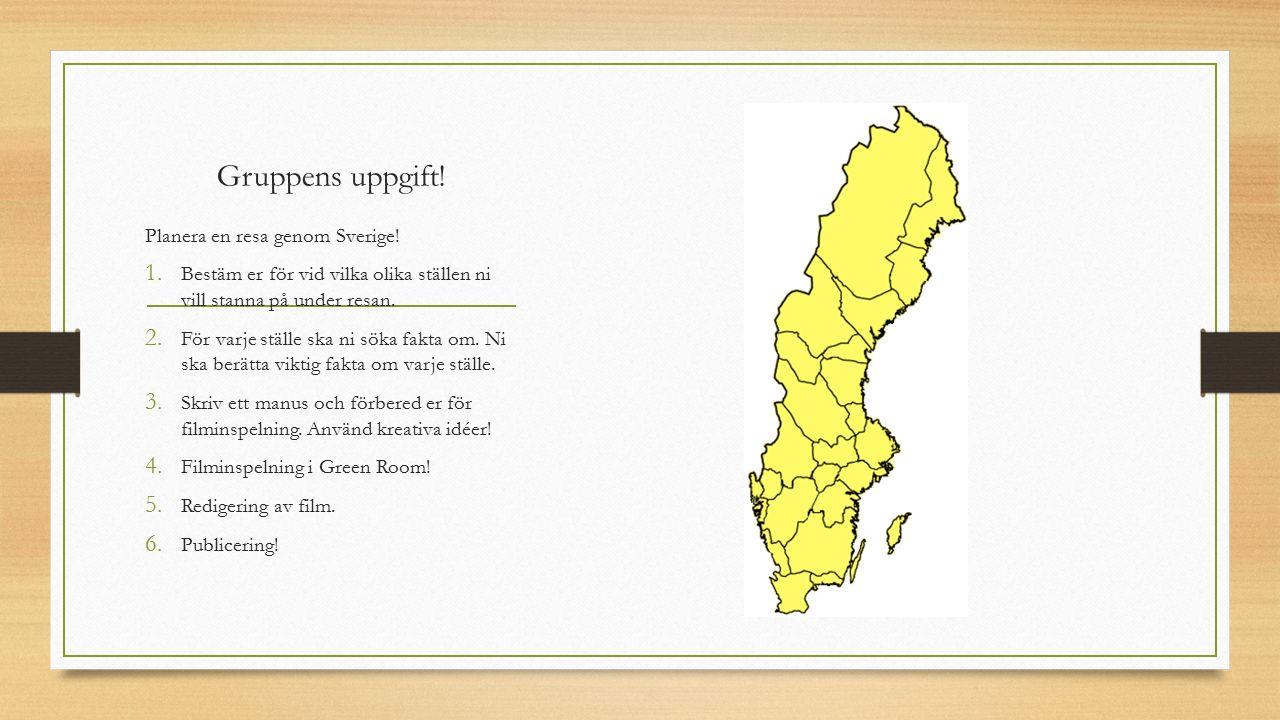 Gruppens uppgift! Planera en resa genom Sverige! 1. Bestäm er för vid vilka olika ställen ni vill stanna på under resan. 2. För varje ställe ska ni sö