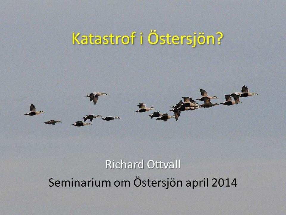 Katastrof i Östersjön Richard Ottvall Seminarium om Östersjön april 2014