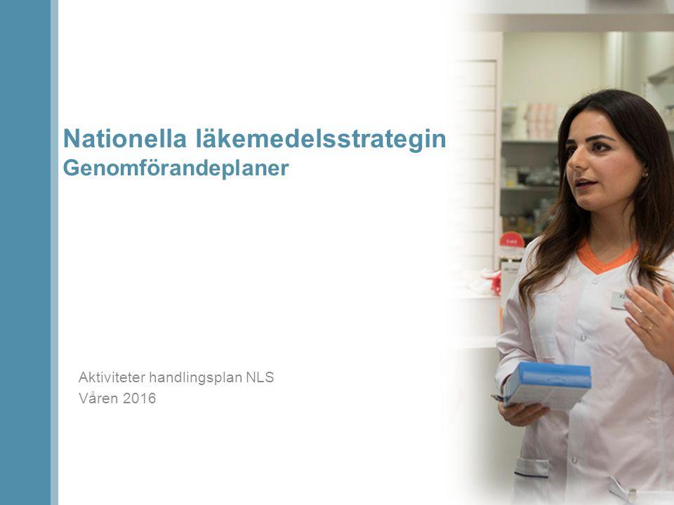 Aktiviteter handlingsplan NLS Våren 2016 Nationella läkemedelsstrategin Genomförandeplaner