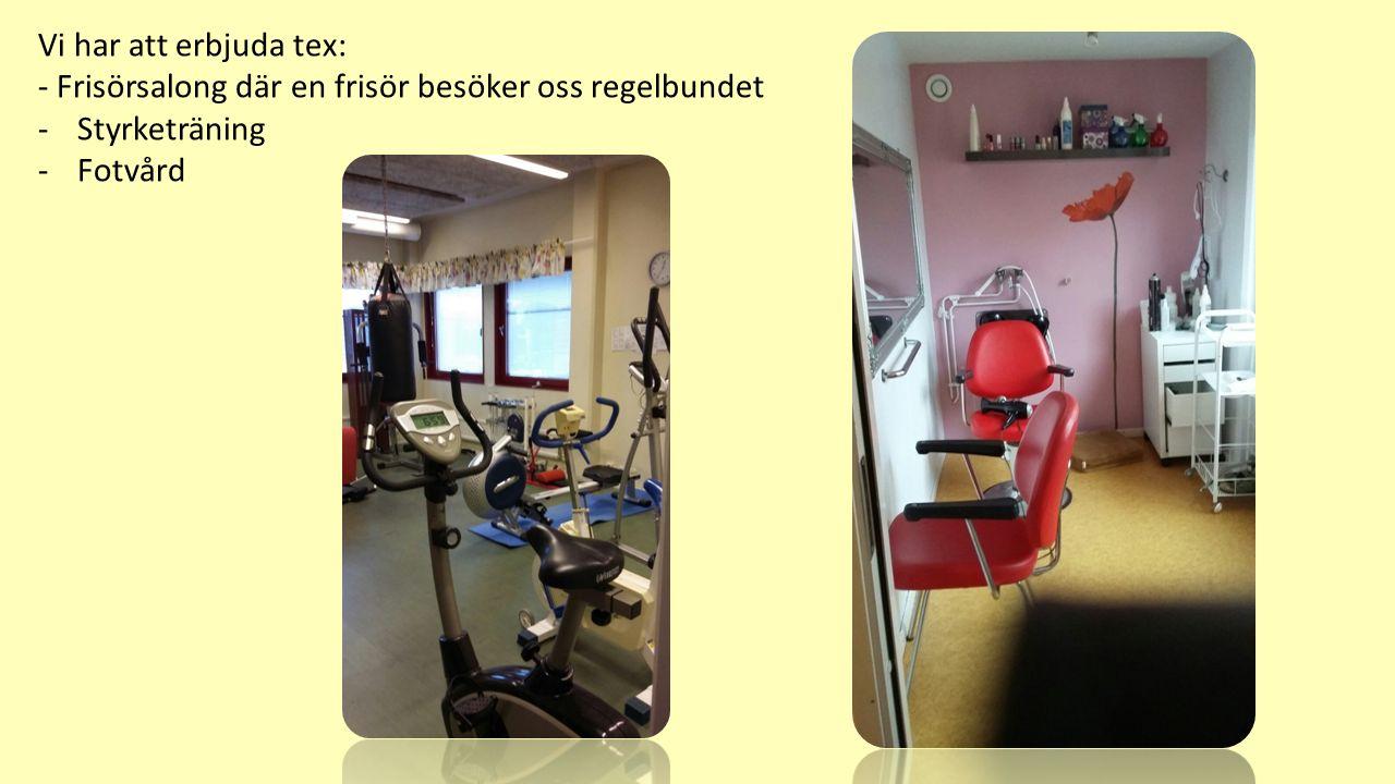 Vi har att erbjuda tex: - Frisörsalong där en frisör besöker oss regelbundet -Styrketräning -Fotvård