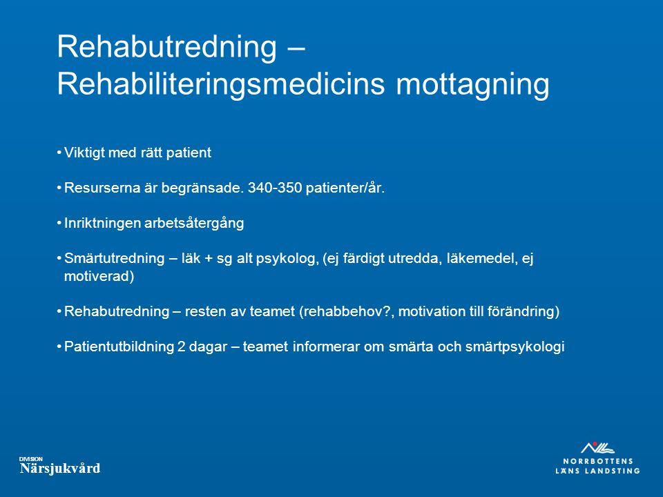 DIVISION Närsjukvård Rehabutredning – Rehabiliteringsmedicins mottagning Viktigt med rätt patient Resurserna är begränsade.