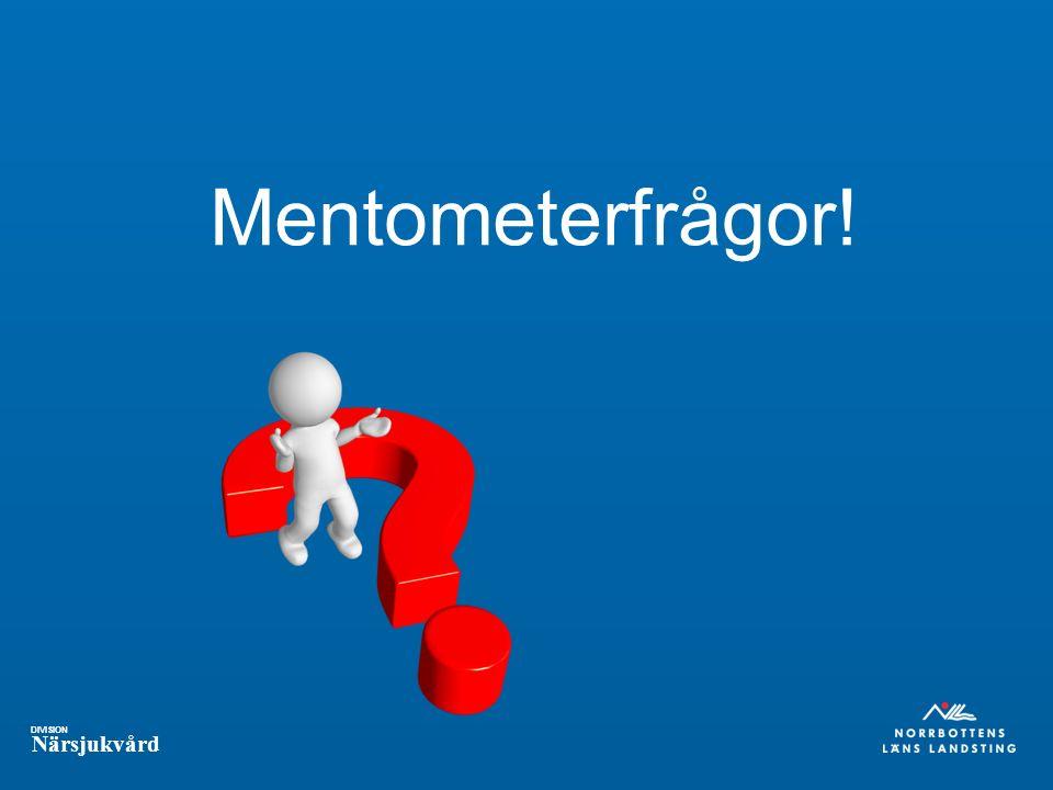 DIVISION Närsjukvård Mentometerfrågor!